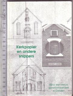 Kerkpapier en andere snippers : van afscheiding tot Samen-op-Weg : bijna een eeuw gereformeerden in Delden