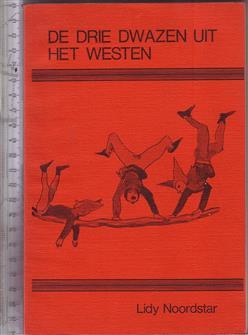 De drie dwazen uit het westen : feiten, fabels en andere wetenswaardigheden over harlekijn, nar en clown / door Lidy Noordstar ; [voorw. door C.J. Schuurman]