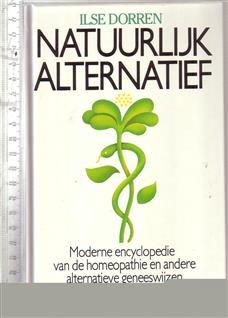 Natuurlijk alternatief : moderne encyclopedie van de homeopathie en andere geneeswijzen / Ilse Dorren