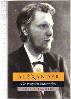 Alexander, de vergeten kroonprins / Fred J. Lammers