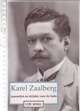 Karel Zaalberg : journalist en strijder voor de Indo / Ulbe Bosma