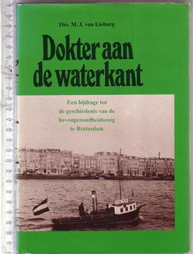 Dokter aan de waterkant : een bijdrage tot de geschiedenis van de havengezondheidszorg te Rotterdam / [door] M. J. van lieburg