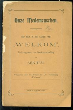 """Onze medemenschen : een blik in het leven van """"Welkom"""", volkslogement en werkverschaffing te Arnhem"""