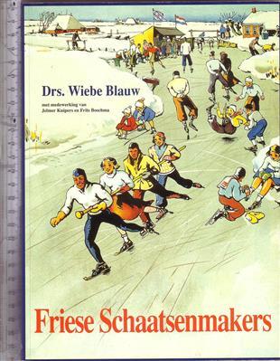 Friese schaatsenmakers : van ambacht tot industrie / Wiebe Blauw ; met medew. van Jelmer Kuipers en Frits Boschma