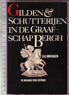 Gilden en schutterijen in de graafschap Bergh : een stuk sociale geschiedenis in een landelijke Gelderse gemeente (Bergh en omgeving) / door A.G. van Dalen