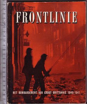 Frontlinie : het bombardement van Groot Brittannië, 1940-1941 : het officieele verslag van den Luchtbeschermingsdienst van Groot-Brittannië / [vert. uit het Eng.]