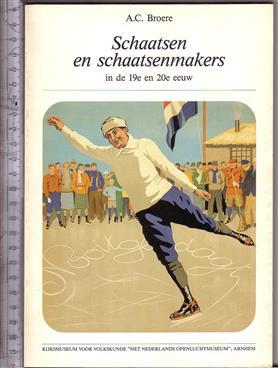 Schaatsen en schaatsenmakers in de 19e en 20e eeuw / A.C. Broere ; red. W.F. Renaud