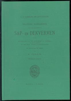 Volledige handleiding voor het schilderen in Sap- en Dekverven met eene beschrijving van het schilderen op porselein glas en satijn en met meer andere kunstoefeningen