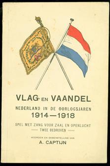 Vlag en vaandel : Nederland in de oorlogsjaren 1914-1918 : spel met zang voor zaal en openlucht : twee bedrijven