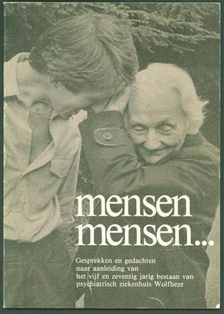 Mensen mensen ... : gesprekken en gedachten naar aanleiding van het vijf en zeventig jarig bestaan van psychiatrisch ziekenhuis Wolfheze