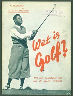Wat is golf? : het oude, koninklijke spel met de groote toekomst