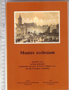"""Munire ecclesiam : opstellen over """"gewone gelovigen"""" : aangeboden aan prof. dr. W.A.J. Munier ss.cc. bij zijn zeventigste verjaardag / [redactiecommissie: J.C.P.A. van Laarhoven ... et al.]"""