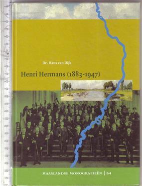 Henri Hermans (1883-1947) : de grondlegger van het Limburgs muziekleven / Hans van Dijk