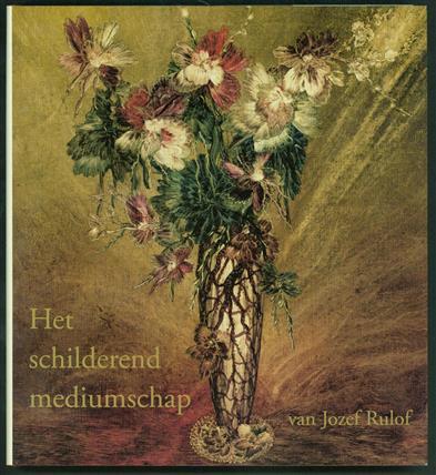 Het schilderend mediumschap van Jozef Rulof ; [samenstellers: Ludo Vrebos ... et al.]