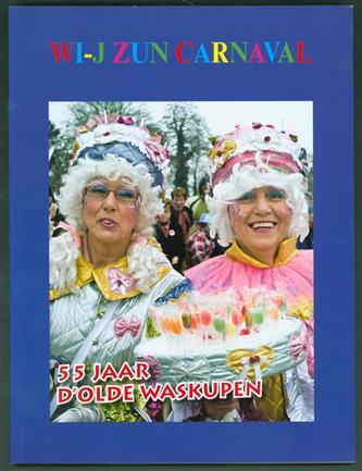 """""""Wi-j zun carnaval"""" : 55 jaar d'Olde Waskupen , Wij zun carnaval"""