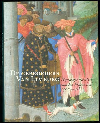 De gebroeders Van Limburg : Nijmeegse meesters aan het Franse hof 1400-1416