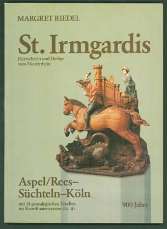 St. Irmgardis : Herrscherin und Heilige vom Niederrhein : Aspel, Rees - Süchteln - Köln