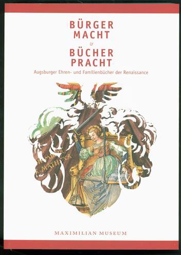 Bürgermacht & Bürgerpracht : Augsburger Ehren- und Familienbücher der Renaissance