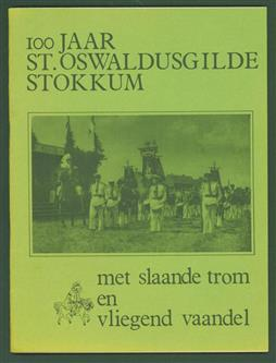 (BROCHURE) 100 jaar St. Oswaldusgilde Stokkum; met slaande trom en vliegende vaandel