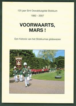 Voorwaarts, mars! : 125 jaar Sint Oswaldusgilde Stokkum 1882-2007 : een historie van het Stokkumse gildewezen