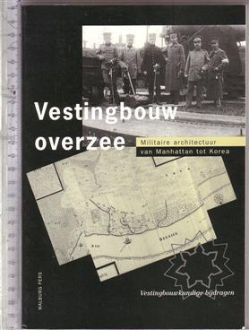 Vestingbouw overzee : militaire architectuur van Manhattan tot Korea / onder red. van P.J.J. van Dijk ... [et al.]
