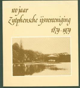 100 jaar Zutphensche ijsvereeniging 1879 - 1979