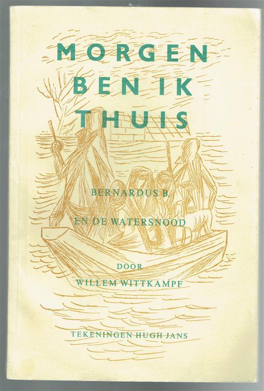Morgen ben ik thuis : Bernardus B. en de watersnood