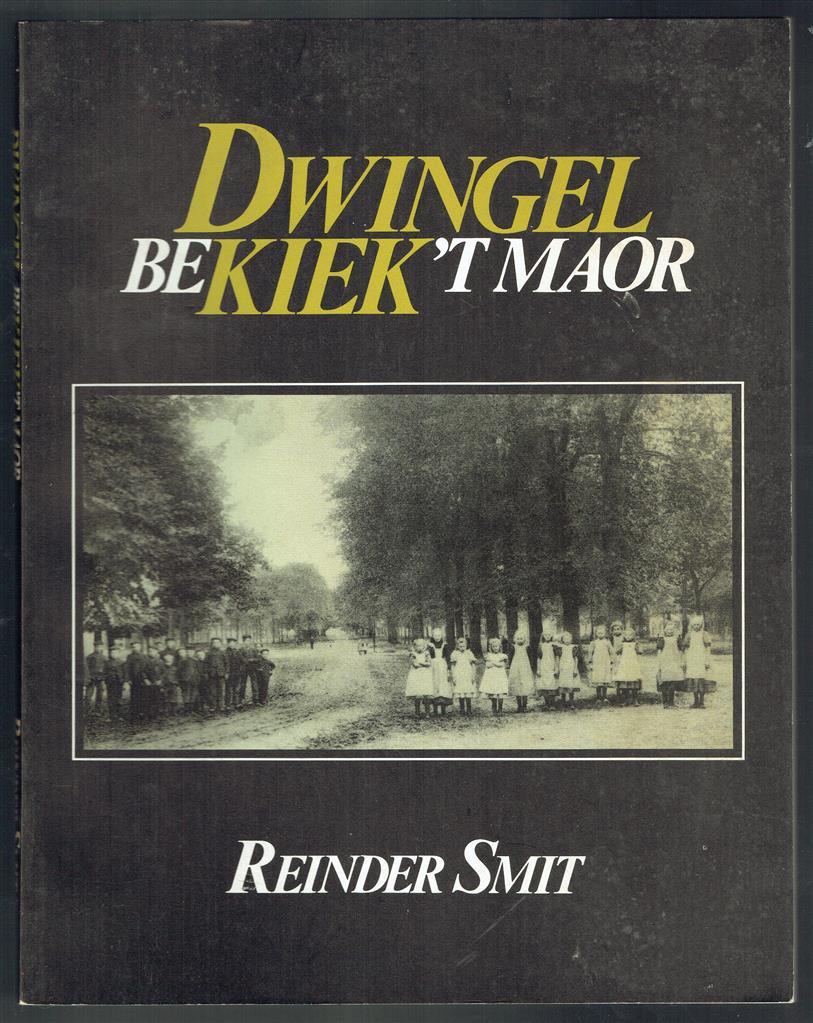 Dwingel bekiek 't maor : een rondgang door het Dwingelo van toen, aan de hand van beelden en vertellingen