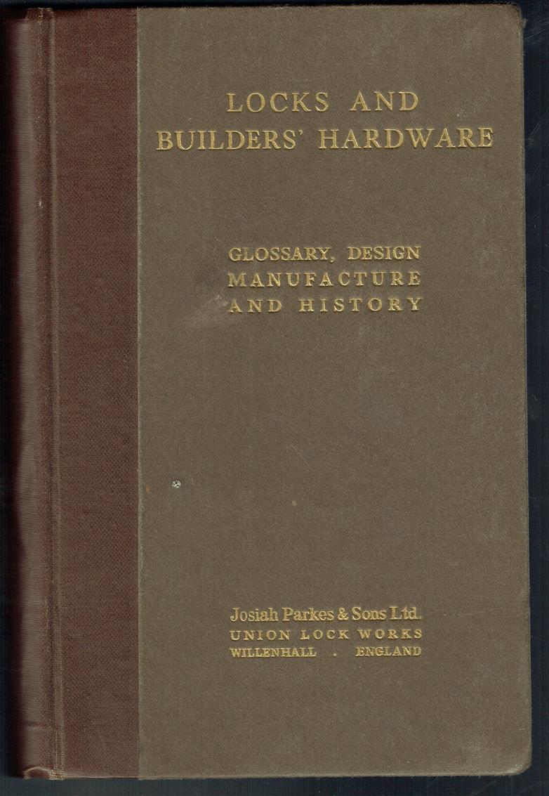 Locks, and builders' hardware : glossary, design manufacture and history., Glossary, design manufacture and history of locks and builders' hardware