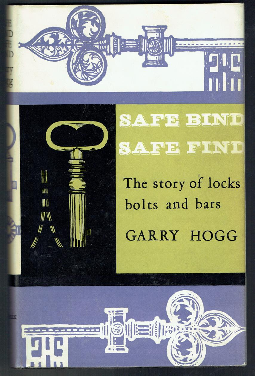 Safe bind, safe find. The story of locks, bolts and bars.