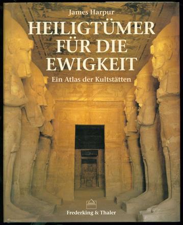 Heiligtümer für die Ewigkeit : ein Atlas der Kultstätten , Atlas of sacred places.