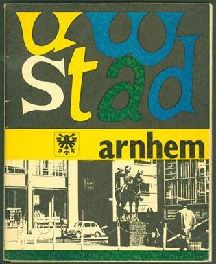 Uw stad Arnhem. Een stad bouwt aan haar toekomst en een stad bouwt voort