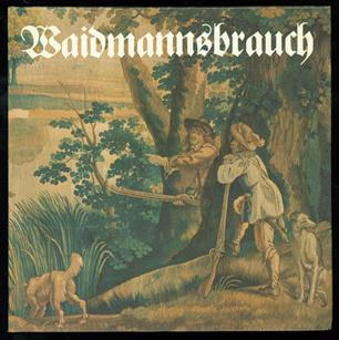 Waidmannsbrauch [Kostbarkeiten aus dem Jagdmuseum Hohenbrunn]