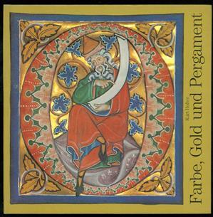 Farbe, Gold und Pergament : die Malerschule von St. Florian und die Aich-Bibel von Kremsmünster