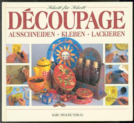 Schritt für Schritt Découpage : Auschneiden : Kleben : Lackieren , Découpage.