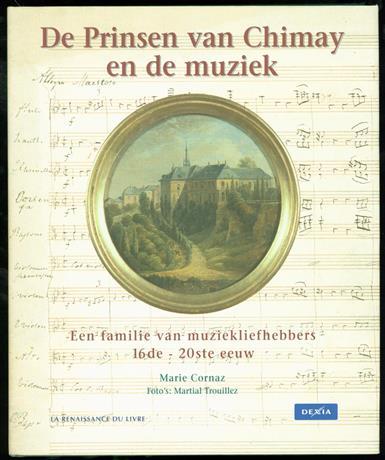 De Prinsen van Chimay en de muziek een familie van muziekliefhebbers, 16de - 20ste eeuw