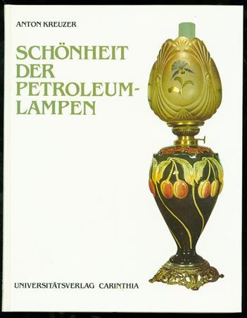 Schönheit der Petroleumlampen : d. Geschichte e. künstl. Lichtspenders ; d. Petroleumbrenner bringt ab 1860 mehr Helligkeit ins Dasein