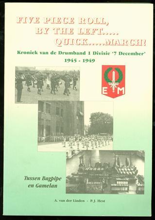 """Five piece roll, by the left ... quick ... march! : kroniek van de Drumband 1 Divisie """"7 December"""" 1945-1949 : tussen bagpipe en Gamelan"""