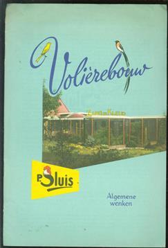 (BROCHURE) (BROCHURE) Volièrebouw. Algemene wenken voor het bouwen van volières en de verzorging der vogels. ( P. Sluis )