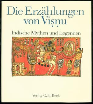 Die Erzählungen von Visnu : indische Mythen und Legenden aus dem Bhāgavata Purāṇa und Überlieferungen aus Tamilnadu und Orissa