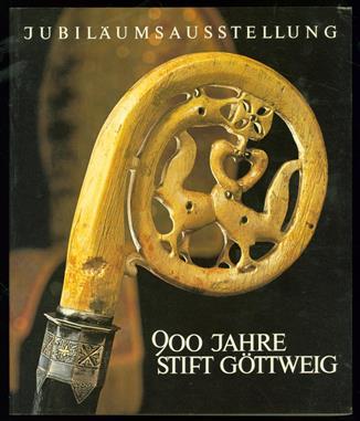 900 Jahre Stift Göttweig, 1083-1983 : ein Donaustift als Repräsentant Benediktinischer Kultur : Jubiläumsasstellung