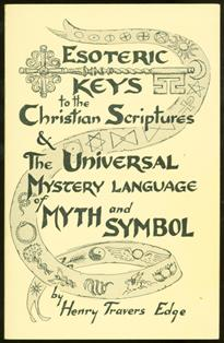 Esoteric keys to the Christian Scriptures ; & the universal mystery language of myth and symbol
