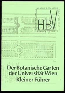 Der Botanische Garten der Universität Wien : Kleiner Führer.