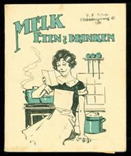 Melk eten & drinken : een aantal van de smakelijkste melk-recepten