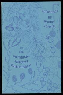 Catalogue of woody plants., Catalogue of woody plants - Wageningen, Catalogue of woody plants in the botanical gardens, Wageningen