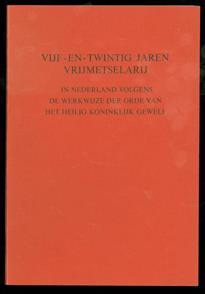 Vijf-en-twintig jaren vrijmetselarij in Nederland volgens de werkwijze der Orde van het Heilig Koninklijk Gewelf , 25 jaren H:: K:: G:: in Nederland