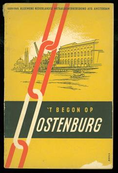 't Begon op Oostenburg : gedenkschrift van de Algemene Nederlandse Metaalbewerkersbond, afdeling Amsterdam : in opdracht van het afdelingsbestuur geschreven