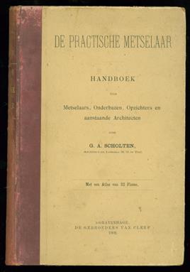 De practische metselaar. Handboek voor metselaars, onderbazen, opzichters en aanstaande architecten. ( = The practical Bricklayer. Handbook for masons )