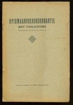 Opiumaanvoerordonnantie : met toelichting (staatsbladen 1918 no. 34 en 1919 no. 3). ( = Opium Supply Ordinance: with explanatory notes (gazettes 1918 No. 34 in 1919 and No. 3..).