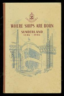 Where ships are born : Sunderland 1346-1946 ; a history of shipbuilding on the River Wear